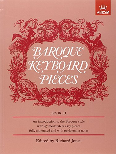 Baroque Keyboard Pieces, Book II (moderately easy): Moderately Easy Bk. 2 (Baroque Keyboard Pieces (ABRSM))