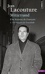 Mitterrand, une histoire de français : Tome 1, les risques de l'escalade