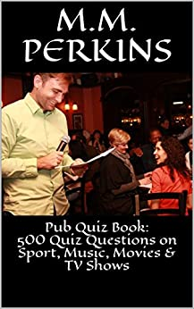 Pub Quiz Trivia Book: 500 Quiz Questions on Sport, Music, Movies & TV Shows by [Perkins, M.M.]