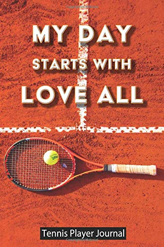 My Day Starts With Love All: Tennis Player Journal por Real Joy Publications