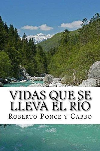 Vidas que se lleva el río: Una Novela por Roberto Ponce y Carbo