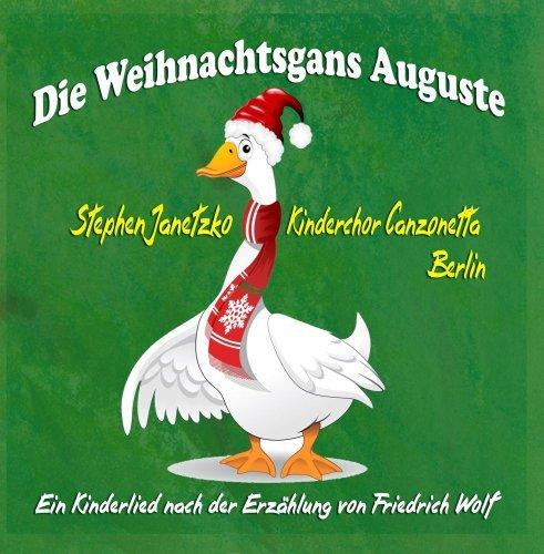 Die Weihnachtsgans Auguste. Ein Kinderlied nach der Erz??hlung von Friedrich Wolf by Stephen Janetzko & Kinderchor Canzonetta Berlin