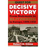 [(Quest for Decisive Victory: From Stalemate to Blitzkrieg in Europe, 1899-1940)] [Author: Robert M. Citino] published on (March, 2009)