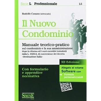 Il Nuovo Condominio. Manuale Teorico-Pratico Sul Condominio E La Sua Amministrazione. Con Software
