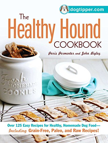 The Healthy Hound Cookbook: Over 125 Easy Recipes for Healthy, Homemade Dog Food―Including Grain-Free, Paleo, and Raw Recipes!