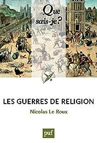 Les guerres de religion par Nicolas Le Roux