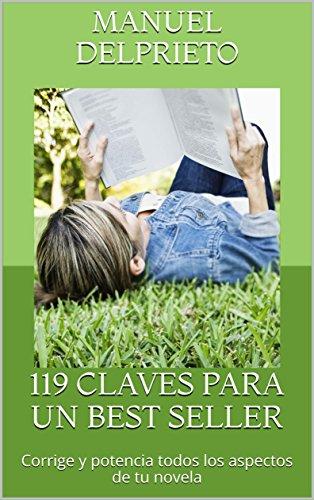 119 CLAVES PARA UN BEST SELLER: Corrige y potencia todos los aspectos de tu novela