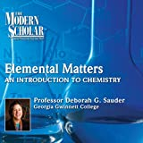 The Modern Scholar: Elemental Matters: An Introduction to Chemistry