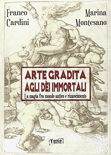 Arte gradita agli di immortali. La magia tra mondo antico e rinascimento