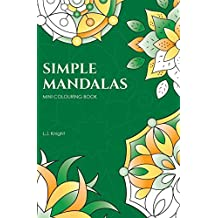 Simple Mandalas Mini Colouring Book: 50 Easy Travel Size Mandala Designs For Fun and Relaxation