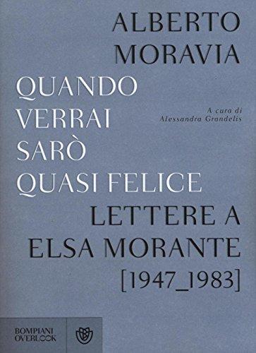 Quando verrai sar quasi felice. Lettere a Elsa Morante (1947-1983)