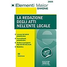 La redazione degli atti nell'Ente Locale: I principi dell'attività amministrativa - Il procedimento amministrativo - Struttura e presupposti degli atti dell'ente locale - Modulistica