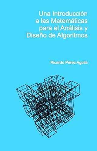 Una introducción a las matemáticas para el análisis y diseño de algoritmos por Ricardo Pérez Aguila