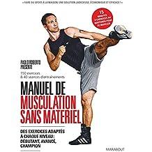 Manuel de musculation sans appareil: Des exercices adaptés à chaque niveau : débutant, avancé, champion