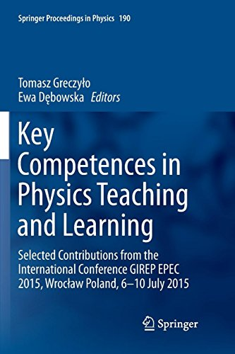 Key Competences in Physics Teaching and Learning: Selected Contributions from the International Conference GIREP EPEC 2015, Wroclaw Poland, 6-10 July 2015 (Springer Proceedings in Physics, Band 190)