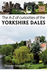 The A-Z of curiosities of the Yorkshire Dales by Summer Strevens (2015-09-07) Paperback