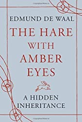 The Hare with Amber Eyes: A Hidden Inheritance: Written by Edmund de Waal, 2010 Edition, Publisher: Chatto & Windus [Hardcover]