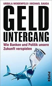 Gelduntergang: Wie Banken und Politik unsere Zukunft verspielen