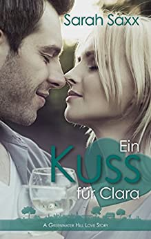 Ein Kuss für Clara: A Greenwater Hill Love Story von [Saxx, Sarah]
