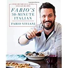 Fabio's 30-Minute Italian: Over 100 Fabulous, Quick and Easy Recipes