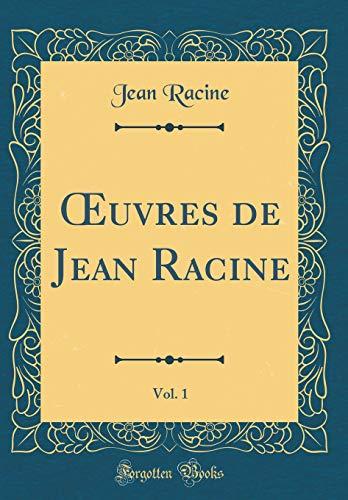 Oeuvres de Jean Racine, Vol. 1 (Classic Reprint) par Jean Racine