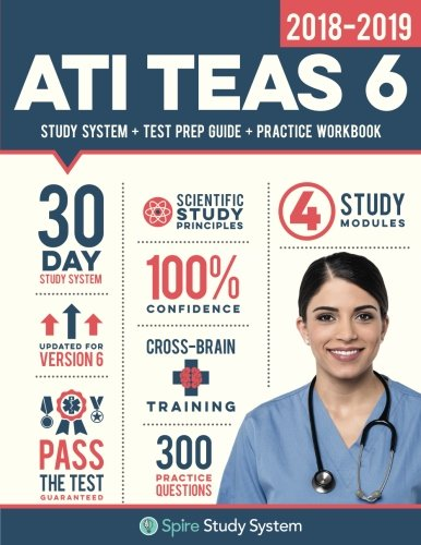 Ati-system (ATI TEAS 6 Study Guide 2018-2019: Spire Study System & ATI TEAS VI Test Prep Guide with ATI TEAS Version 6 Practice Test Review Questions for the Test ... Academic Skills, 6th Edition (Sixth Edition))