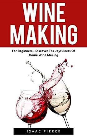 Wine making home brew wine making wine recipes ebook isaac pierce