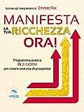 Manifesta la tua ricchezza ora! : Programma pratico in 21 giorni per creare una vita di prosperità