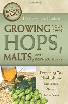 The Complete Guide to Growing Your Own Hops, Malts, and Brewing Herbs: Everything You Need to Know Explained Simply (Back-To-Basics) par [Peragine, John N]