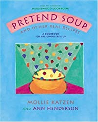Pretend Soup and Other Real Recipes: A Cookbook for Preschoolers and Up by Mollie Katzen (1994-03-01)