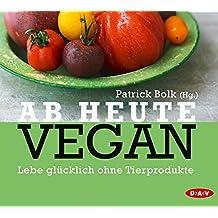 Ab heute vegan: Lebe glücklich ohne Tierprodukte (2 CDs)
