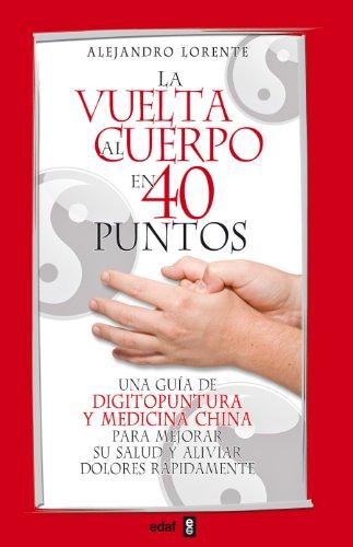La vuelta al cuerpo en 40 puntos : una guía de digitopuntura y medicina china para mejorar su salud y aliviar dolores rápidamente (Plus Vitae)