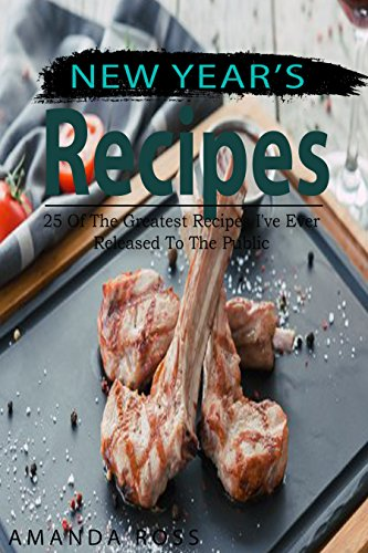 New Year's Recipes: 25 Of The Greatest Recipes I've Ever Released To The Public (English Edition)