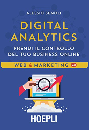 Digital analytics. Prendi il controllo del tuo business online