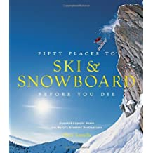 Fifty Places to Ski and Snowboard Before You Die: Downhill Experts Share the World's Greatest Destinations by Matt Hansen (Foreword), Chris Santella (1-Nov-2013) Hardcover