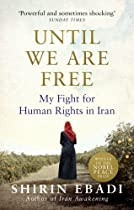 Until We Are Free: My Fight For Human Rights in Iran - By Shirin Ebadi