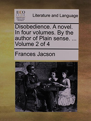 Disobedience. A novel. In four volumes. By the author of Plain sense. ...  Volume 2 of 4