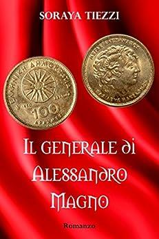Il Generale di Alessandro Magno di [Tiezzi, Soraya]