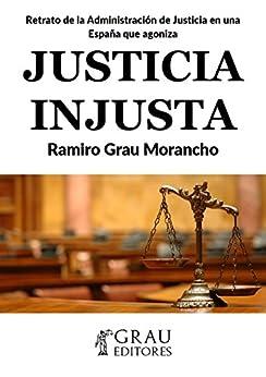 Justicia Injusta: Retrato de la Administración de Justicia en una España que agoniza de [Morancho, Ramiro Grau]