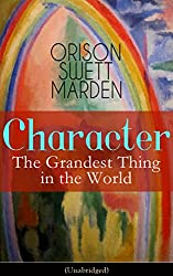 Character: The Grandest Thing in the World (Unabridged): From the Renowned Author of Inspirational Works like How to Get what You Want, Prosperity and ... Self-Investment and Masterful Personality