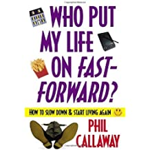 Who Put My Life on Fast-Forward?: How to Slow Down and Start Living Again by Phil Callaway (2002-03-01)