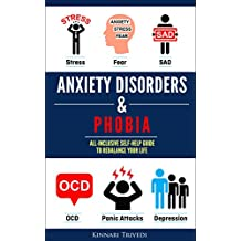 Anxiety Disorders & Phobia: All-Inclusive Self Help Guide To Rebalancing Your Life From Stress, Fear, SAD, OCD, Panic Attacks And Depression: Stress, Fear, ... Panic Attacks & Depression (English Edition)