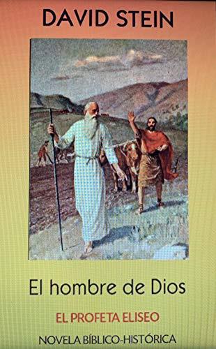 Eliseo, el profeta: El hombre de Dios (Antiguo Testamento n 17)