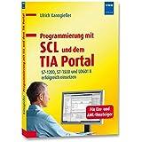 Programmierung mit SCL und dem TIA Portal: S7-1200, S7-1500 und LOGO! 8 erfolgreich einsetzen. Ein Buch für Ein- und AWL-Umsteiger