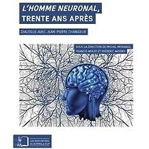 L'homme neuronal, trente ans après : Dialogue avec Jean-Pierre Changeux