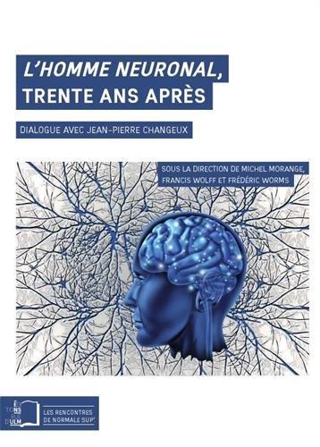 L'homme neuronal, trente ans aprs : Dialogue avec Jean-Pierre Changeux