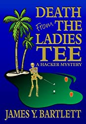 Death from the Ladies Tee: A Hacker Mystery (The Hacker Golf Mysteries Book 2)