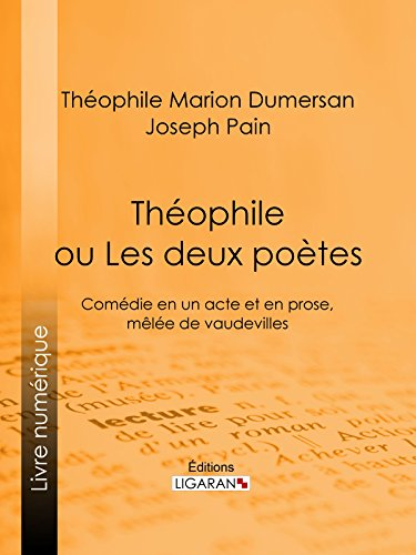 Théophile: ou Les Deux Poètes - Comédie en un acte et en prose, mêlée de vaudevilles par Théophile Marion Dumersan