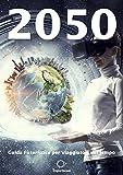 2050. Guida (fu)turistica per viaggiatori nel tempo