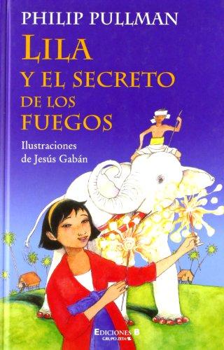 LILA Y EL SECRETO DE LOS FUEGOS (ESCRITURA DESATADA) por Philip Pullman